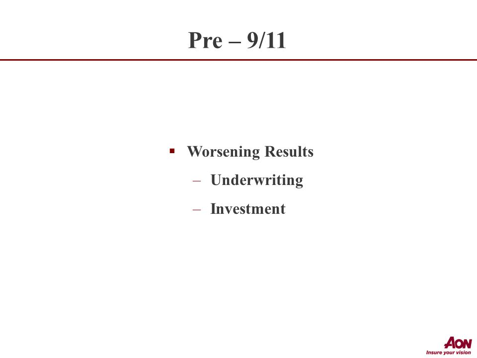  Worsening Results –Underwriting –Investment Pre – 9/11