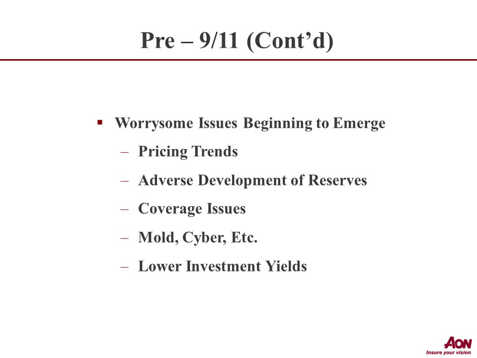 Worrysome Issues Beginning to Emerge –Pricing Trends –Adverse Development of Reserves –Coverage Issues –Mold, Cyber, Etc.
