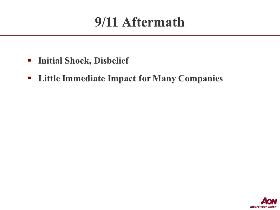 9/11 Aftermath  Initial Shock, Disbelief  Little Immediate Impact for Many Companies