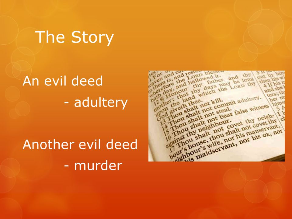 The Story An evil deed - adultery Another evil deed - murder