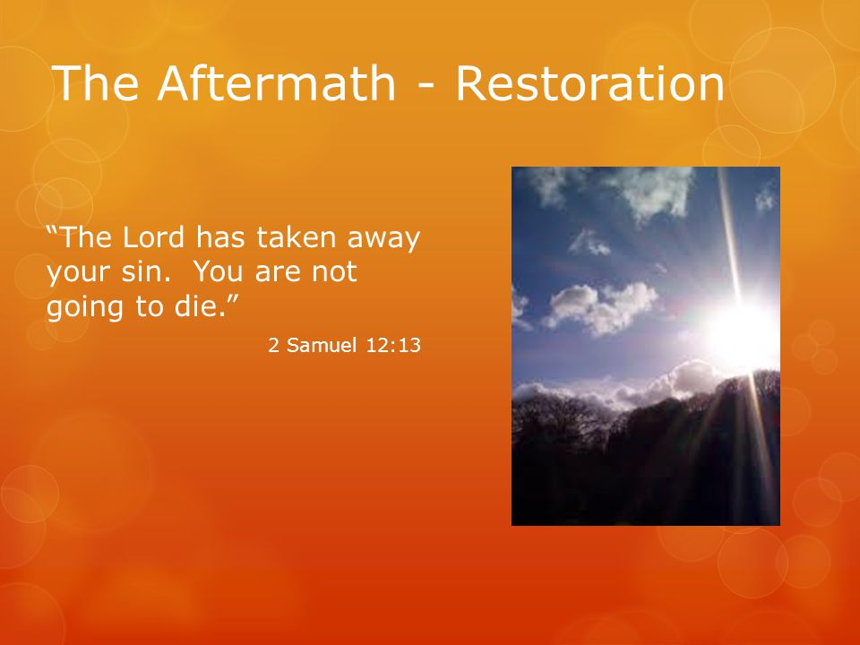 The Aftermath - Restoration The Lord has taken away your sin.