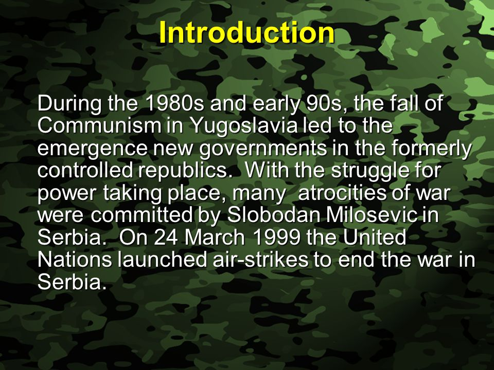 Slide 2 Introduction During the 1980s and early 90s, the fall of Communism in Yugoslavia led to the emergence new governments in the formerly controlled republics.