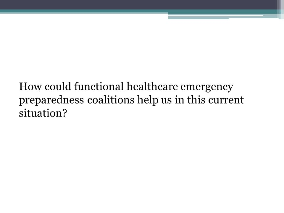 How could functional healthcare emergency preparedness coalitions help us in this current situation