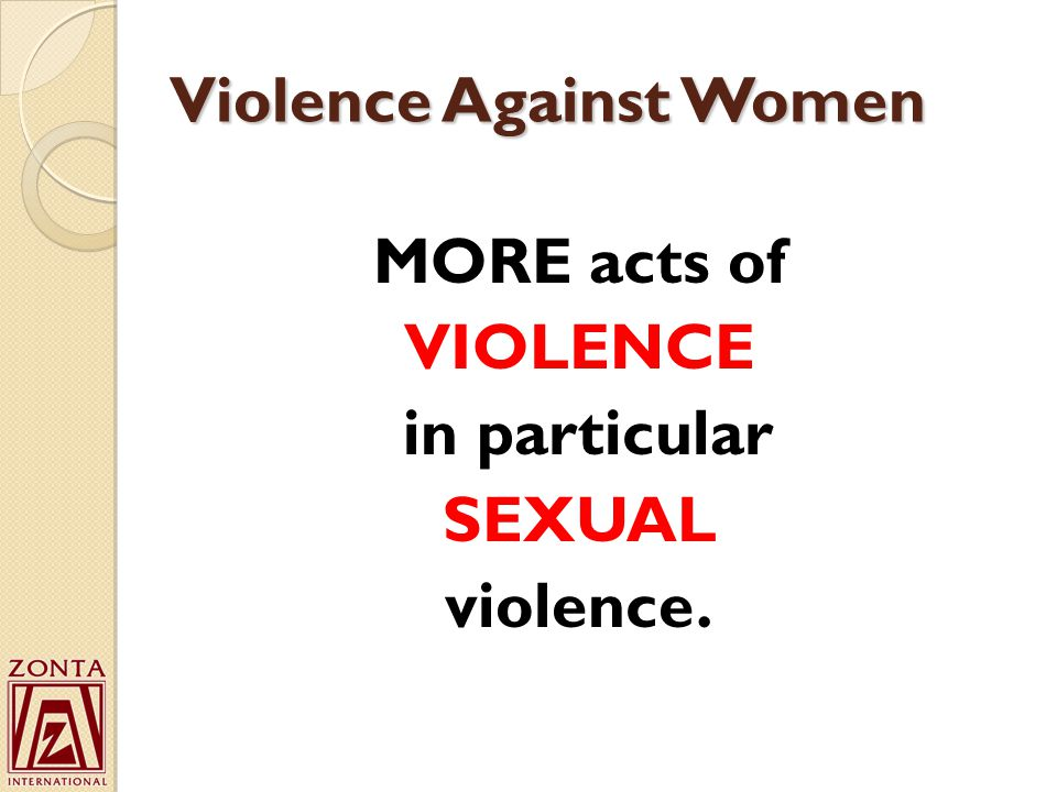 MORE acts of VIOLENCE in particular SEXUAL violence. Violence Against Women