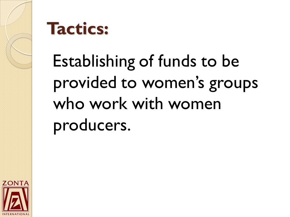 Tactics: Establishing of funds to be provided to women's groups who work with women producers.
