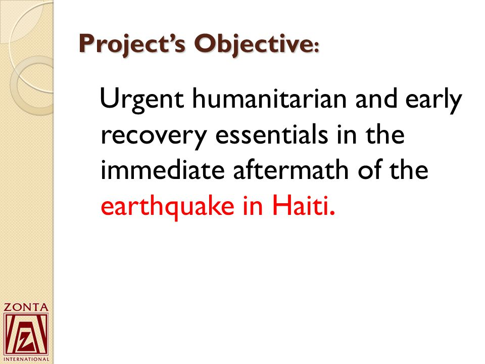 Project's Objective : Urgent humanitarian and early recovery essentials in the immediate aftermath of the earthquake in Haiti.