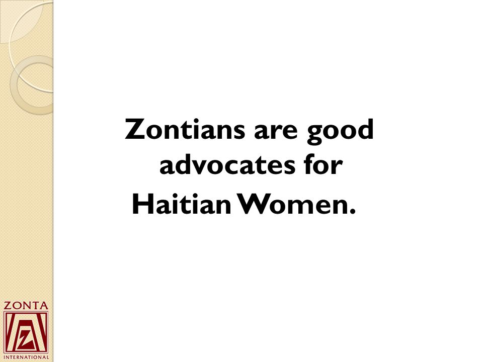 Zontians are good advocates for Haitian Women.