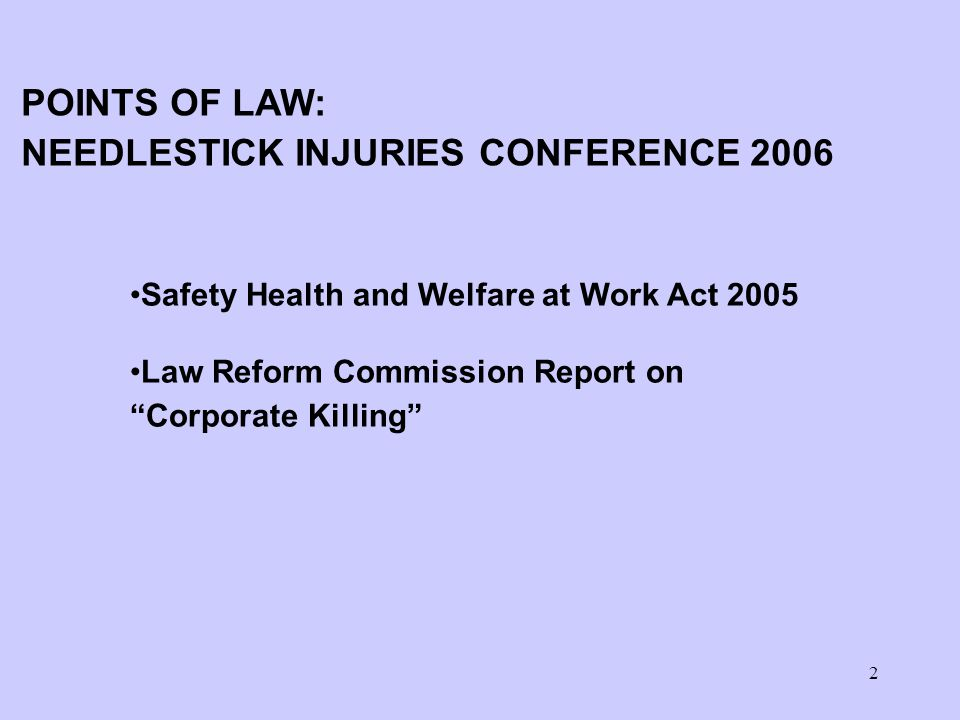 2 Safety Health and Welfare at Work Act 2005 Law Reform Commission Report on Corporate Killing POINTS OF LAW: NEEDLESTICK INJURIES CONFERENCE 2006