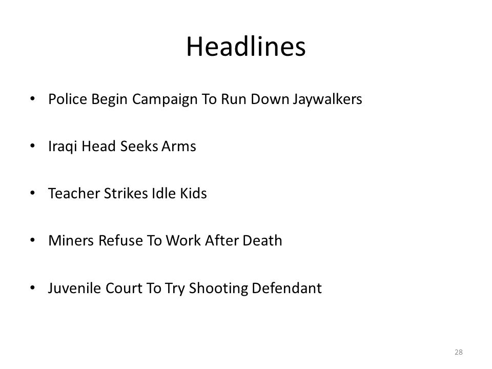 28 Headlines Police Begin Campaign To Run Down Jaywalkers Iraqi Head Seeks Arms Teacher Strikes Idle Kids Miners Refuse To Work After Death Juvenile Court To Try Shooting Defendant