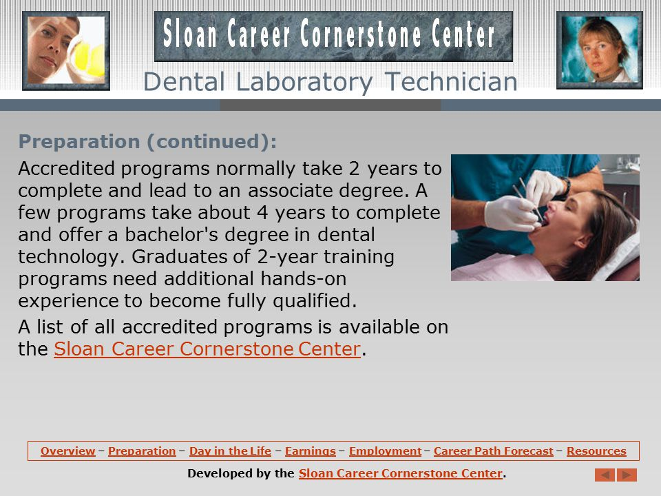 Preparation (continued): Programs in dental laboratory technology are accredited by the Commission on Dental Accreditation in conjunction with the American Dental Association.