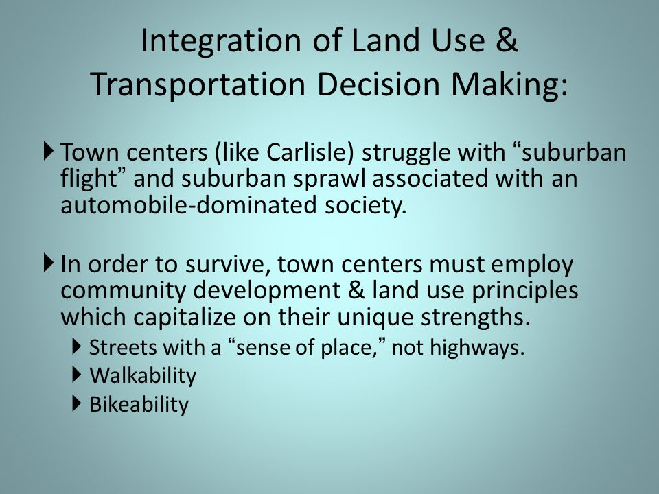  Town centers (like Carlisle) struggle with suburban flight and suburban sprawl associated with an automobile-dominated society.