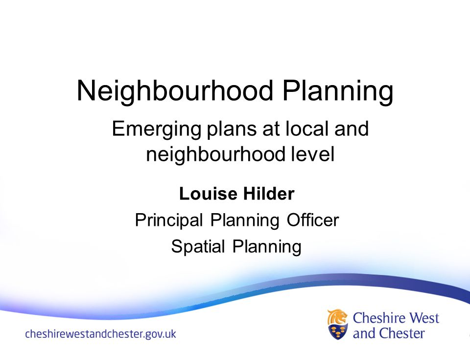 Neighbourhood Planning Louise Hilder Principal Planning Officer Spatial Planning Emerging plans at local and neighbourhood level