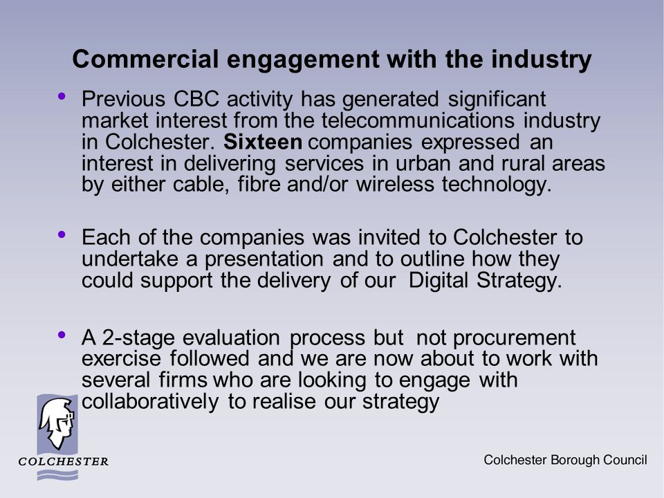 Commercial engagement with the industry Previous CBC activity has generated significant market interest from the telecommunications industry in Colchester.