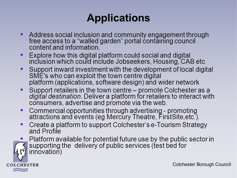 Applications Address social inclusion and community engagement through free access to a walled garden portal containing council content and information.