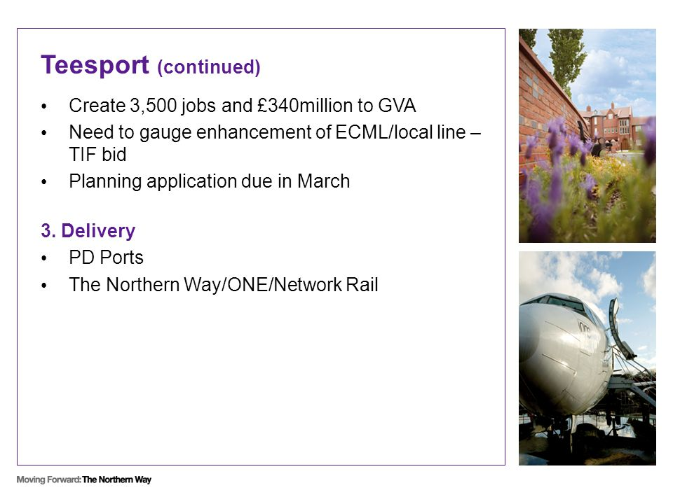 Teesport (continued) Create 3,500 jobs and £340million to GVA Need to gauge enhancement of ECML/local line – TIF bid Planning application due in March 3.