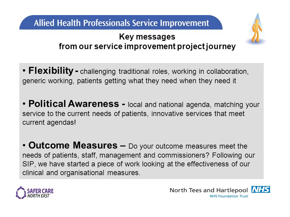 Flexibility - challenging traditional roles, working in collaboration, generic working, patients getting what they need when they need it Political Awareness - local and national agenda, matching your service to the current needs of patients, innovative services that meet current agendas.
