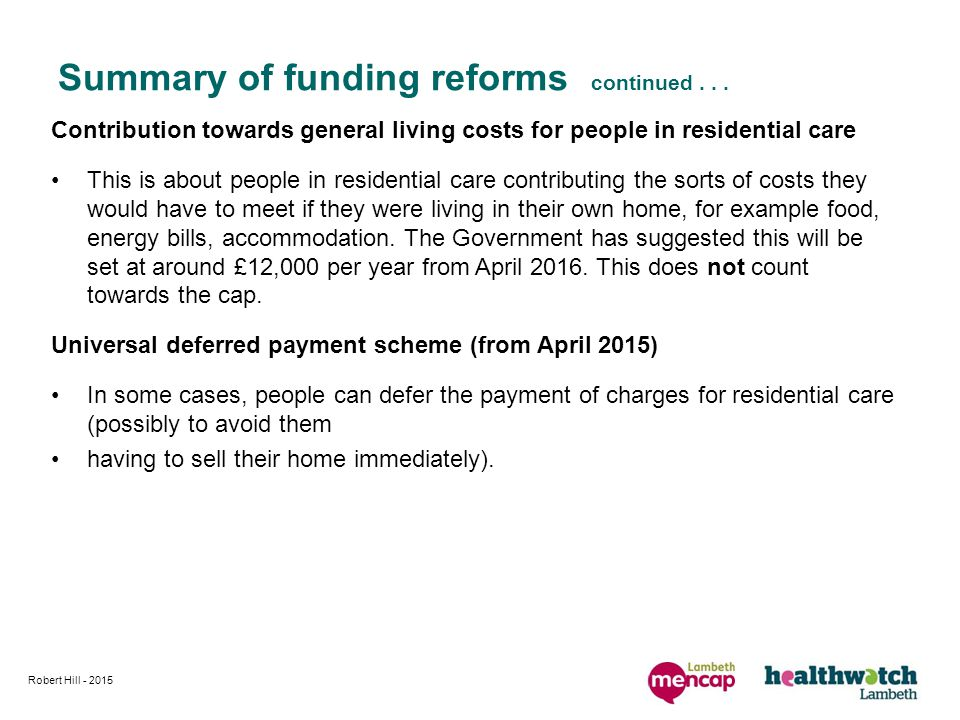 Contribution towards general living costs for people in residential care This is about people in residential care contributing the sorts of costs they would have to meet if they were living in their own home, for example food, energy bills, accommodation.