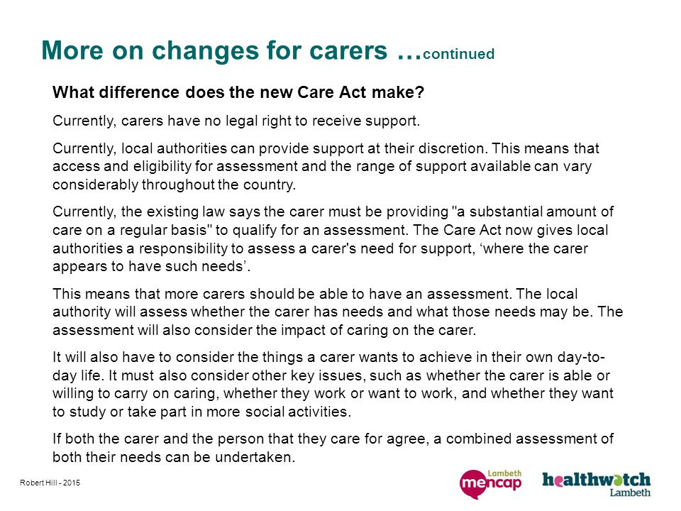 More on changes for carers … continued What difference does the new Care Act make.