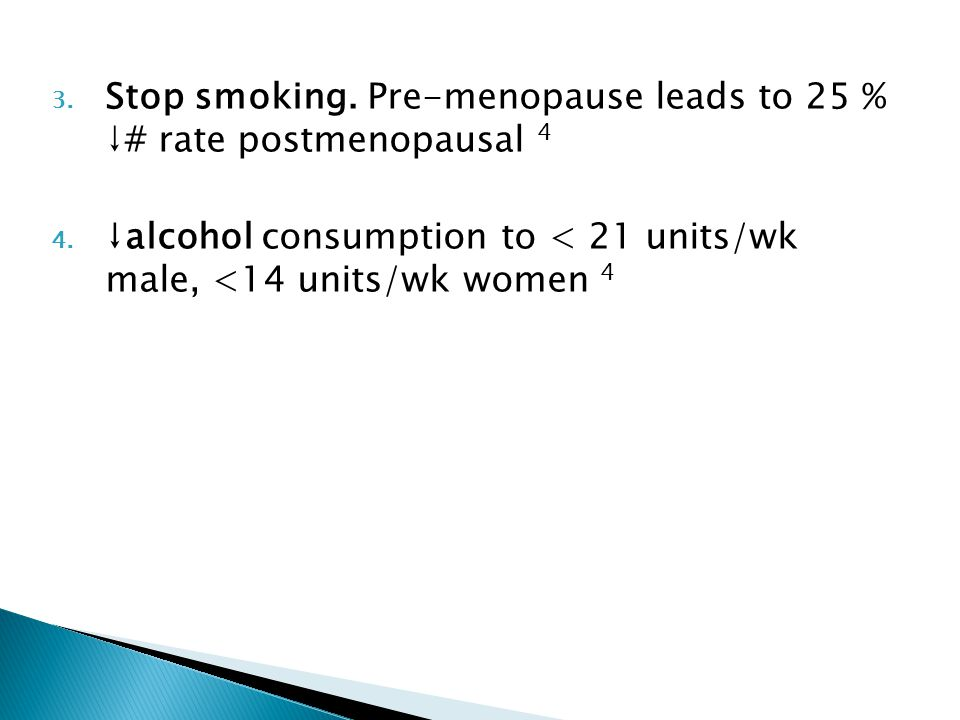 3. Stop smoking. Pre-menopause leads to 25 % ↓# rate postmenopausal 4 4.