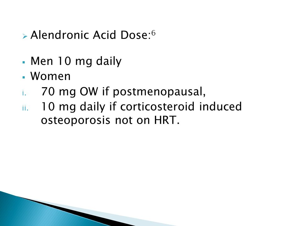  Alendronic Acid Dose: 6  Men 10 mg daily  Women i.