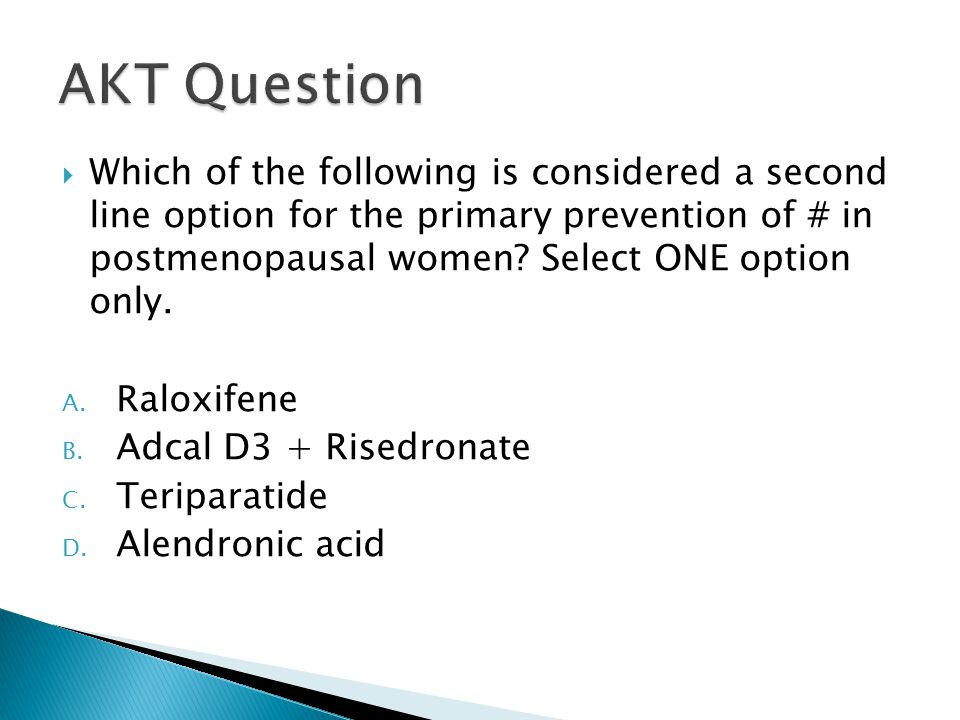  Which of the following is considered a second line option for the primary prevention of # in postmenopausal women.