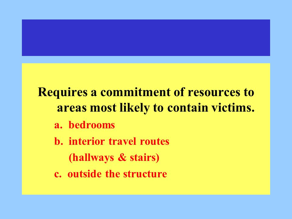 Requires a commitment of resources to areas most likely to contain victims.