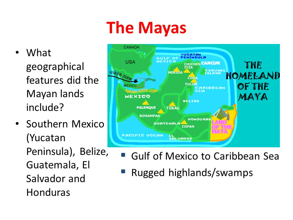 The Mayas What geographical features did the Mayan lands include.