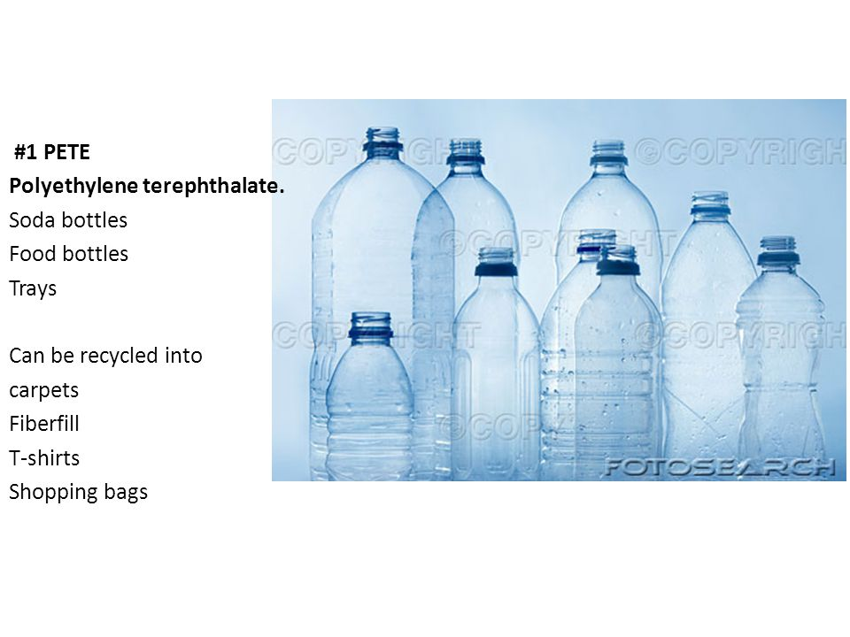 Plastic  6 Types of Plastic: 1 Polyethlene Terephthalate