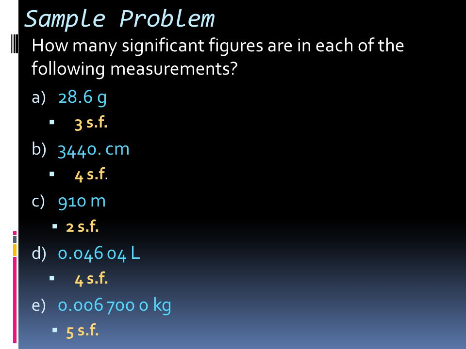 Sample Problem How many significant figures are in each of the following measurements.