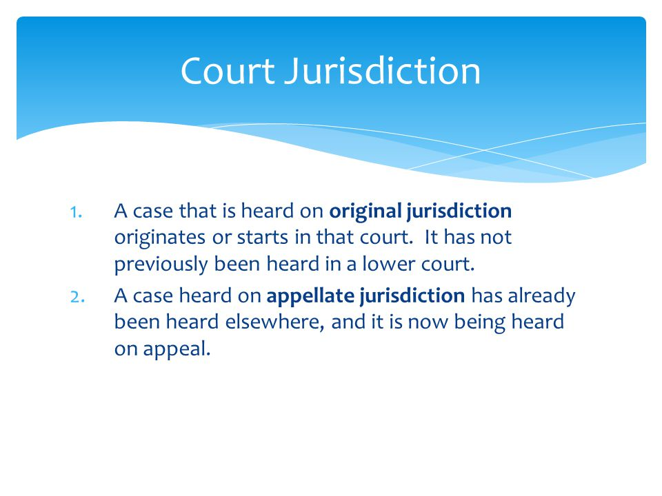 1.A case that is heard on original jurisdiction originates or starts in that court.