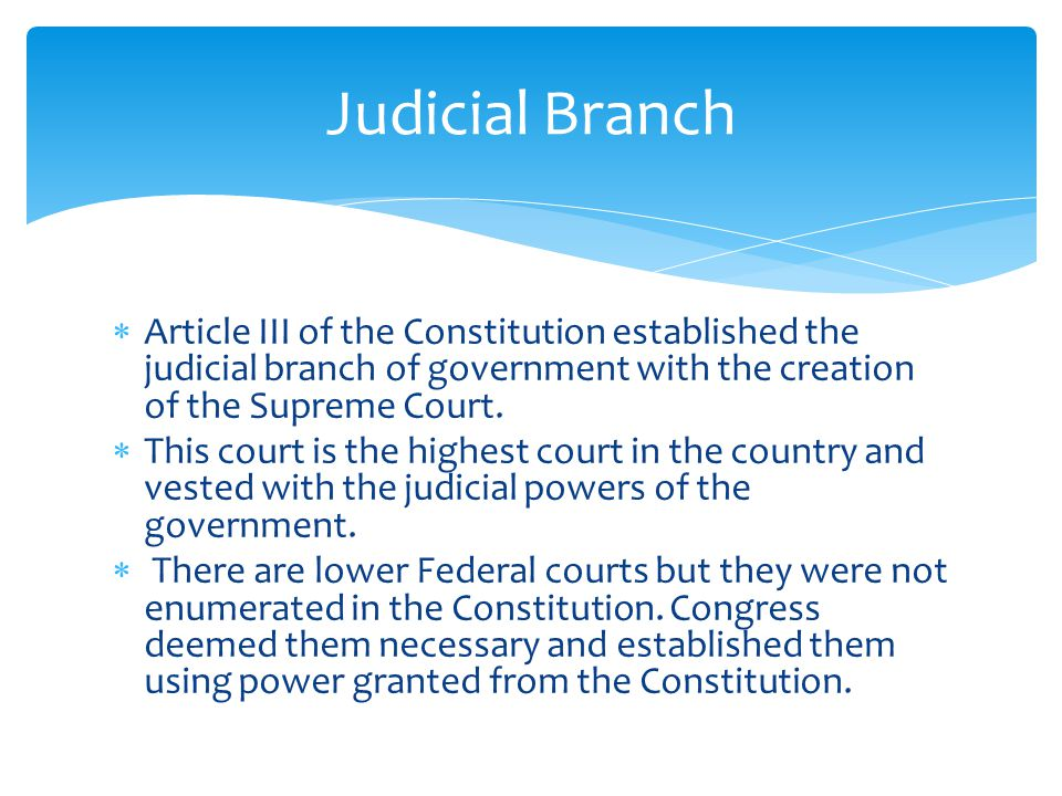  Article III of the Constitution established the judicial branch of government with the creation of the Supreme Court.