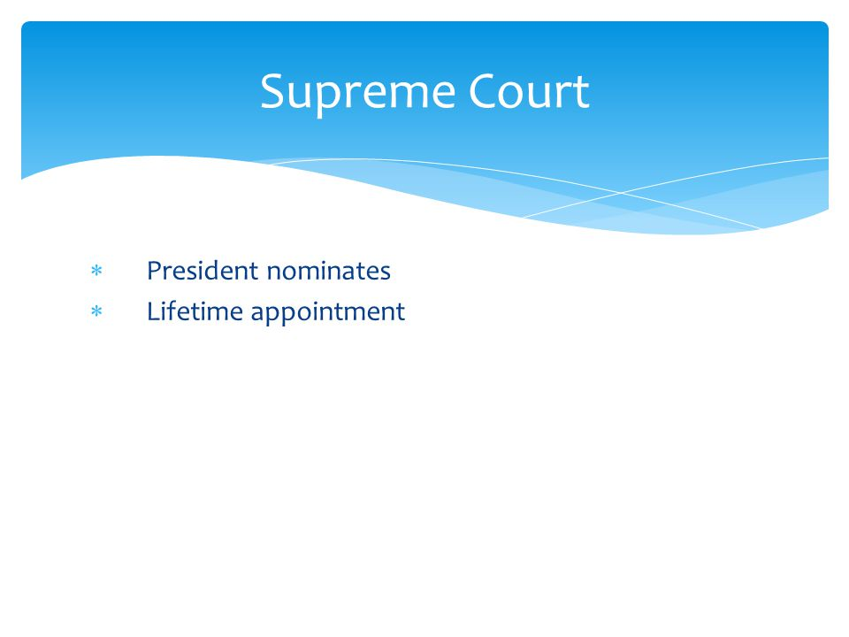  President nominates  Lifetime appointment Supreme Court