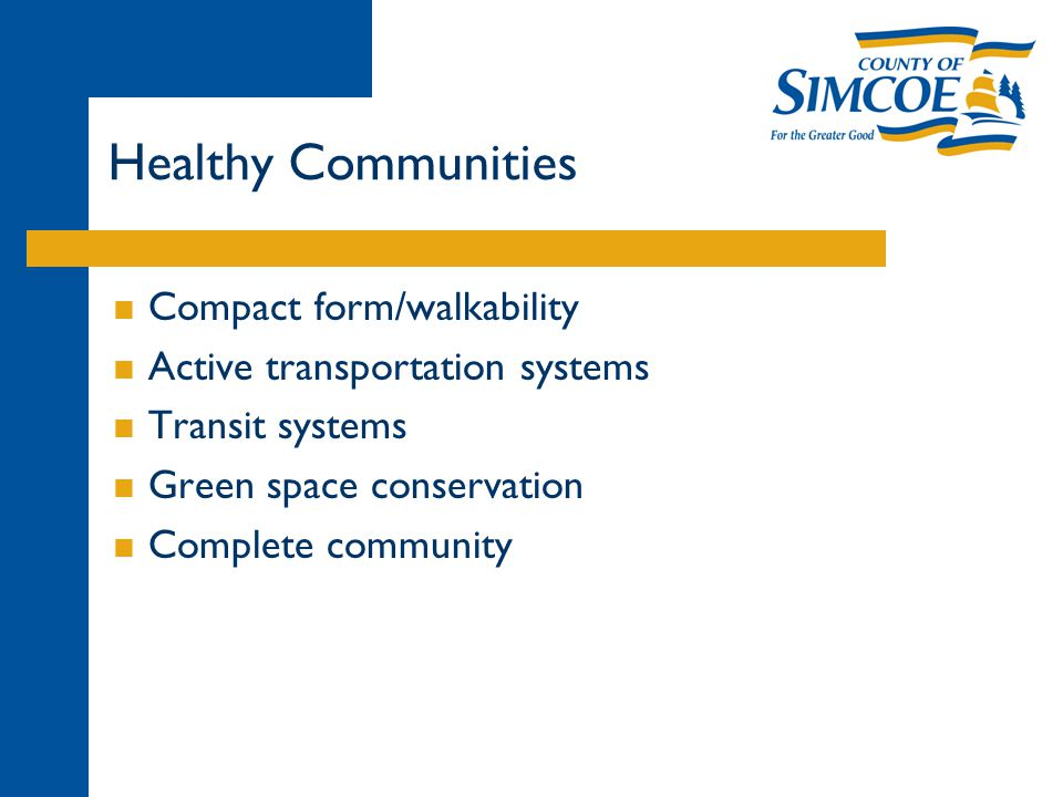 Healthy Communities  Compact form/walkability  Active transportation systems  Transit systems  Green space conservation  Complete community