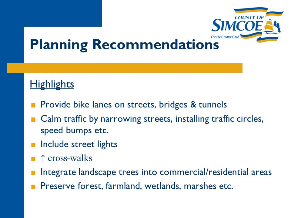 Planning Recommendations Highlights  Provide bike lanes on streets, bridges & tunnels  Calm traffic by narrowing streets, installing traffic circles, speed bumps etc.
