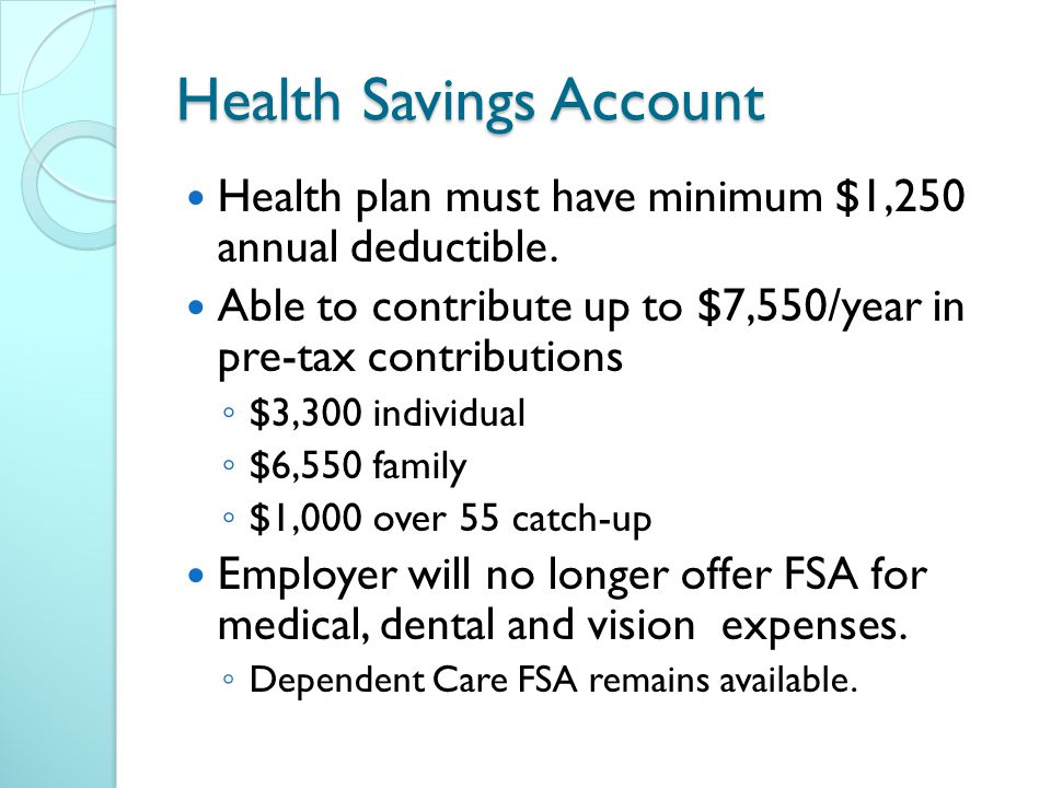 Health Savings Account Health plan must have minimum $1,250 annual deductible.
