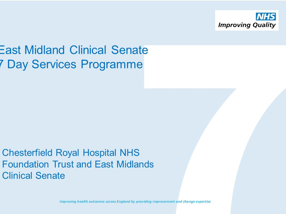 East Midland Clinical Senate 7 Day Services Programme Chesterfield Royal Hospital NHS Foundation Trust and East Midlands Clinical Senate