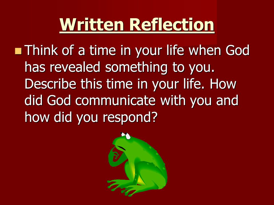 Written Reflection Think of a time in your life when God has revealed something to you.