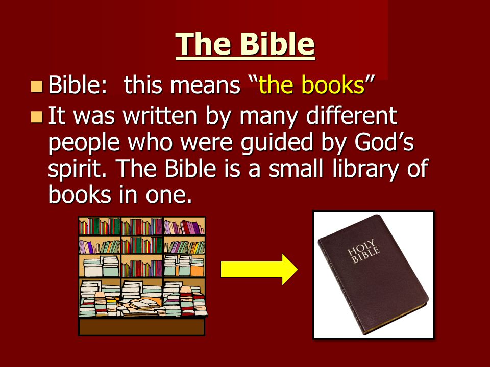 The Bible Bible: this means the books Bible: this means the books It was written by many different people who were guided by God's spirit.