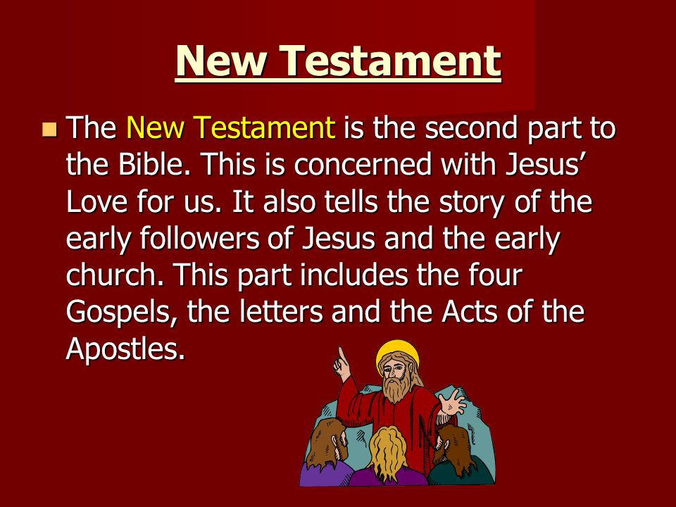 New Testament The New Testament is the second part to the Bible.