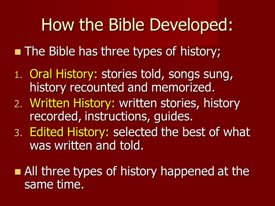 How the Bible Developed: The Bible has three types of history; The Bible has three types of history; 1.