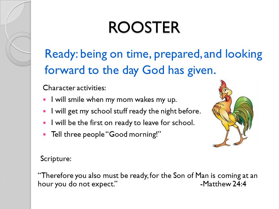 Ready: being on time, prepared, and looking forward to the day God has given.