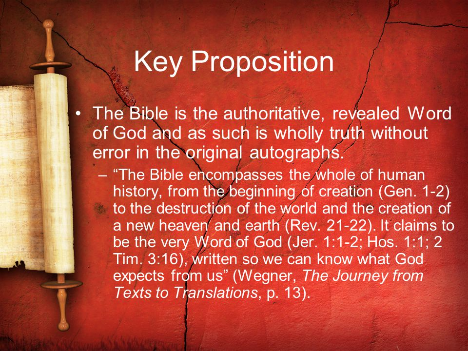 Key Proposition The Bible is the authoritative, revealed Word of God and as such is wholly truth without error in the original autographs.