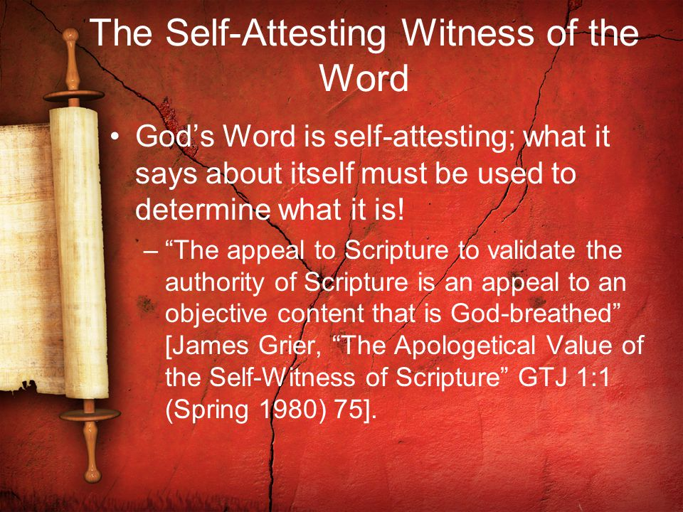 The Self-Attesting Witness of the Word God's Word is self-attesting; what it says about itself must be used to determine what it is.