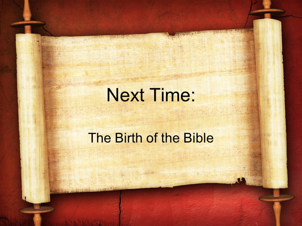 Next Time: The Birth of the Bible