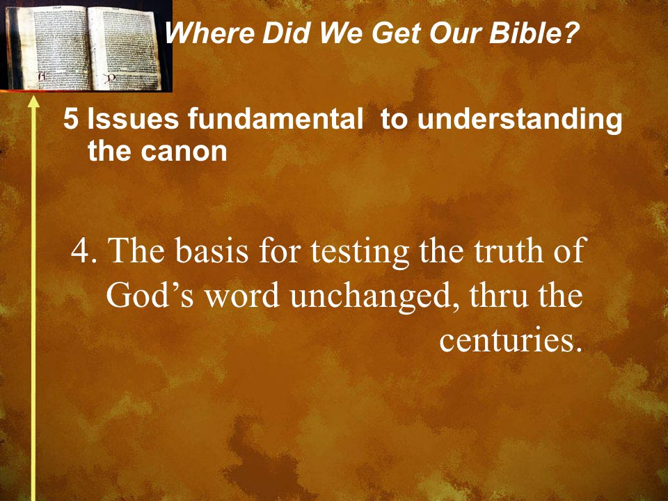 Where Did We Get Our Bible. 5 Issues fundamental to understanding the canon 4.