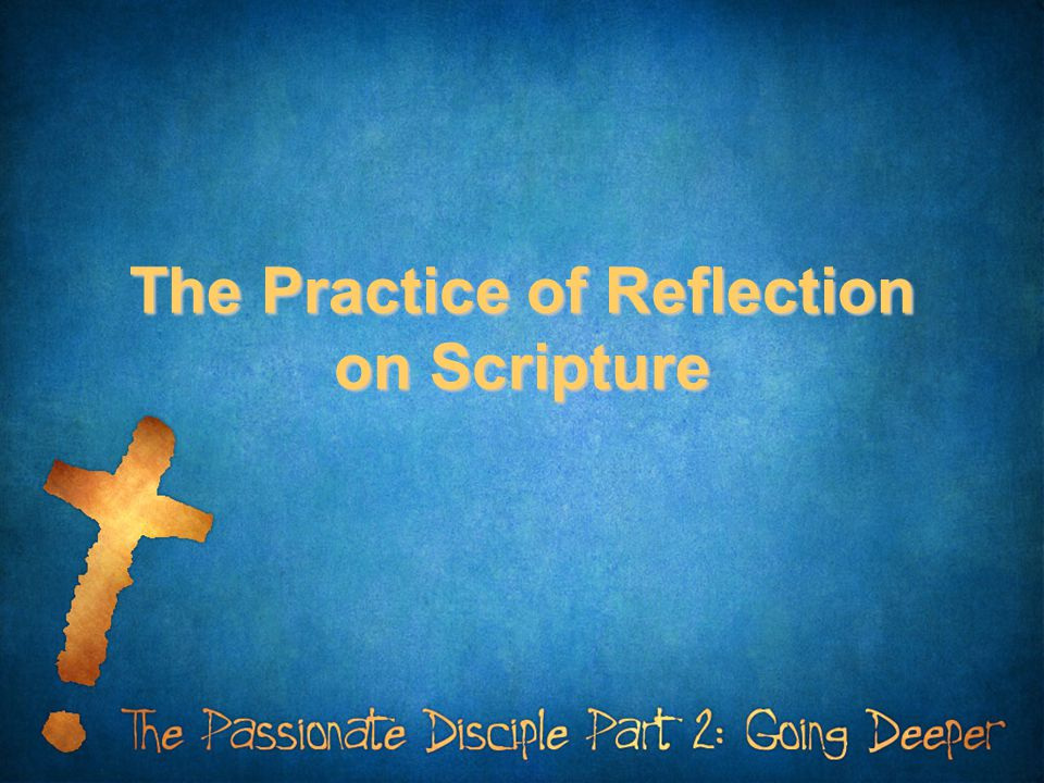 The Practice of Reflection on Scripture
