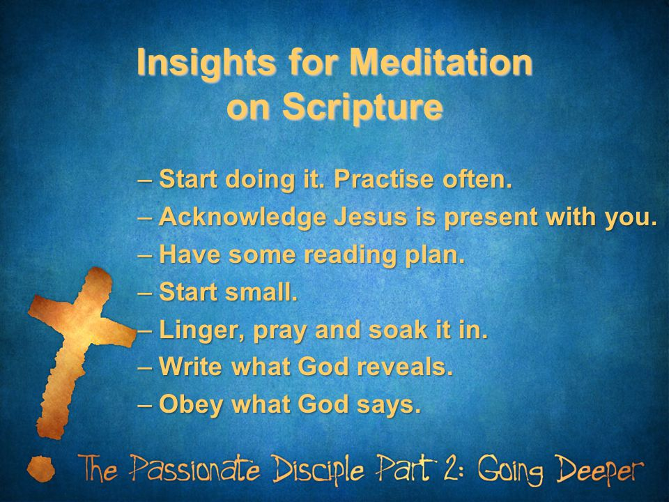 Insights for Meditation on Scripture –Start doing it.