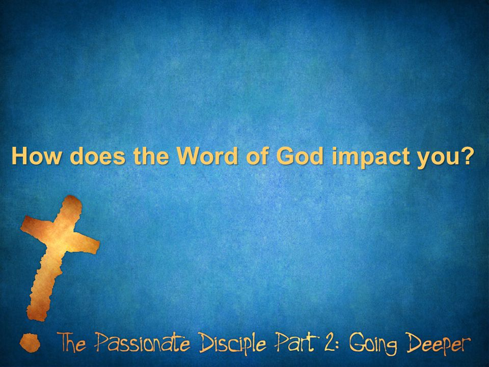 How does the Word of God impact you