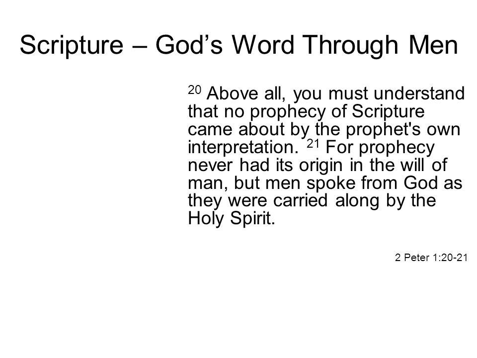 Scripture – God's Word Through Men 20 Above all, you must understand that no prophecy of Scripture came about by the prophet s own interpretation.