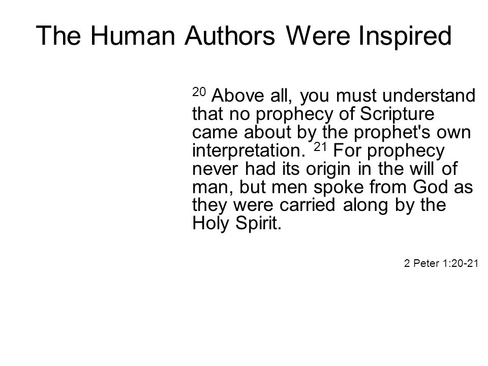 The Human Authors Were Inspired 20 Above all, you must understand that no prophecy of Scripture came about by the prophet s own interpretation.